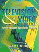 Television and Video Systems: Operation, Maintenance, Troubleshooting, and Repair