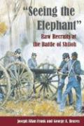 Seeing the Elephant: Raw Recruits at the Battle of Shiloh