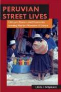 Peruvian Street Lives: Culture, Power, and Economy Among Market Women of Cuzco