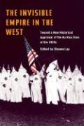 The Invisible Empire in the West: Toward a New Historical Appraisal of the Ku Klux Klan of the 1920s