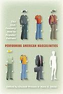 Performing American Masculinities: The 21st-Century Man in Popular Culture