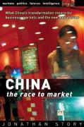 China: The Race to Market: What China's Transformation Means for Business, Markets and the New World Order
