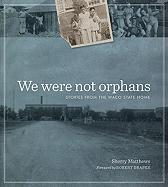 We Were Not Orphans: Stories from the Waco State Home