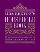 Mrs Beeton's Household Book: An Entertaining Glimpse of Upstairs & Downstairs Life in the Victorian Home: An Entertaining Glimpse of Upstairs and Downstairs Life in the Victorian Home