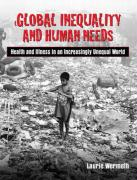 Global Inequality and Human Needs: Health and Illness in an Increasingly Unequal World
