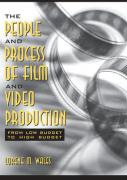 The People and Process of Film and Video Production: From Low Budget to High Budget