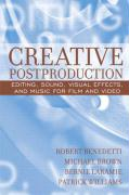 Creative Postproduction: Editing, Sound, Visual Effects, and Music for Film and Video