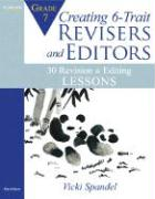 Creating 6-Trait Revisers and Editors for Grade 7: 30 Revision and Editing Lessons