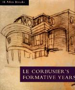 Le Corbusier's Formative Years Le Corbusier's Formative Years Le Corbusier's Formative Years: Charles-Edouard Jeanneret at La Chaux-de-Fonds Charles-E