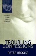 Troubling Confessions Troubling Confessions Troubling Confessions: Speaking Guilt in Law and Literature Speaking Guilt in Law and Literature Speaking