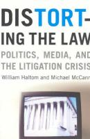 Distorting the Law Distorting the Law Distorting the Law: Politics, Media, and the Litigation Crisis Politics, Media, and the Litigation Crisis Politi
