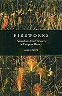 Fireworks: Pyrotechnic Arts and Sciences in European History