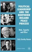 Political Leadership and the Northern Ireland Peace Process: Role, Capacity and Effect