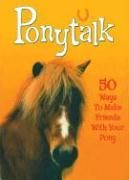 Ponytalk: 50 Ways to Make Friends with Your Pony