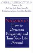 Negaholics: How to Overcome Negativity and Turn Your Life Around