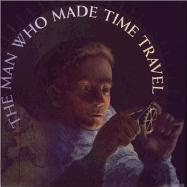 The Man Who Made Time Travel