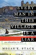 Every Man in This Village Is a Liar: An Education in War