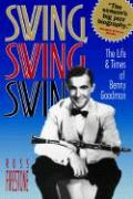 Swing, Swing, Swing: The Life and Times of Benny Goodman