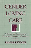 Gender Loving Care: A Guide to Counseling Gender-Variant Clients