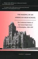 The Making of an American High School: The Credentials Market and the Central High School of Philadelphia, 1838-1939