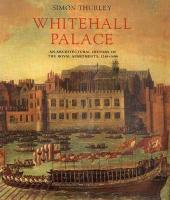 Whitehall Palace: An Architectural History of the Royal Apartments, 1240-1698