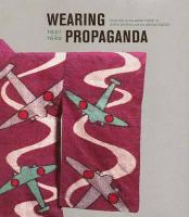 Wearing Propaganda: Textiles on the Home Front in Japan, Britain, and the United States, 1931-1945