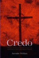Credo: Historical and Theological Guide to Creeds and Confessions of Faith in the Christian Tradition