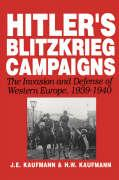 Hitler's Blitzkrieg Campaigns: The Invasion and Defense of Western Europe, 1939-1940
