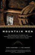 Mountain Men: A History of the Remarkable Climbers and Determined Eccentrics Who First Scaled the World's Most Famous Peaks