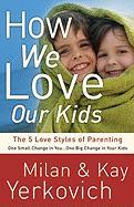 How We Love Our Kids: The 5 Love Styles of Parenting
