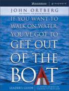 If You Want to Walk on Water, You've Got to Get Out of the Boat Leader's Guide: A 6-Session Journey on Learning to Trust God