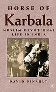 Horse of Karbala: Muslim Devotional Life in India