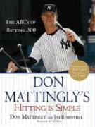 Don Mattingly's Hitting Is Simple: The ABC's of Batting .300