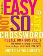 The New York Times Easy to Not-So-Easy Crossword Puzzle Omnibus, Volume 2: 200 Monday-Saturday Crosswords from the Pages of the New York Times
