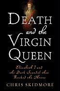 Death and the Virgin: Elizabeth I and the Dark Scandal That Rocked the Throne