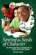 Sowing the Seeds of Character: The Moral Education of Adolescents in Public and Private Schools