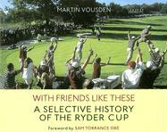 With Friends Like These: A Selective History Fo the Ryder Cup