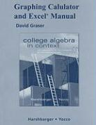 Graphing Calculator and Excel Manual for College Algebra in Context with Applications for the Managerial, Life, and Social Sciences