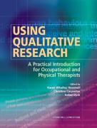 Using Qualitative Research: A Practical Introduction for Occupational and Physical Therapists