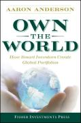 Own the World: How Smart Investors Create Global Portfolios (Fisher Investments)