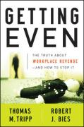 Getting Even: The Truth about Workplace Revenge--And How to Stop It