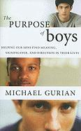 The Purpose of Boys: Helping Our Sons Find Meaning, Significance, and Direction in Their Lives