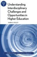 Understanding Interdisciplinary Challenges and Opportunities in Higher Education: Ashe Higher Education Report, Volume 35, Number 2