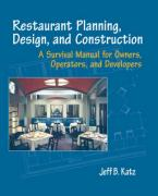 Restaurant Planning, Design, and Construction: A Survival Manual for Owners, Operators, and Developers