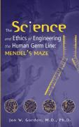 The Science and Ethics of Engineering the Human Germ Line: Mendel's Maze