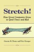 Stretch!: How Great Companies Grow in Good Times and Bad