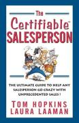 The Certifiable Salesperson: The Ultimate Guide to Help Any Salesperson Go Crazy with Unprecedented Sales!