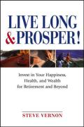 Live Long & Prosper!: Invest in Your Happiness, Health, and Wealth for Retirement and Beyond