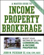 A Master Guide to Income Property Brokerage: Boost Your Income by Selling Commercial and Income Properties