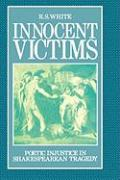 Innocent Victims: Poetic Injustice in Shakespearean Tragedy